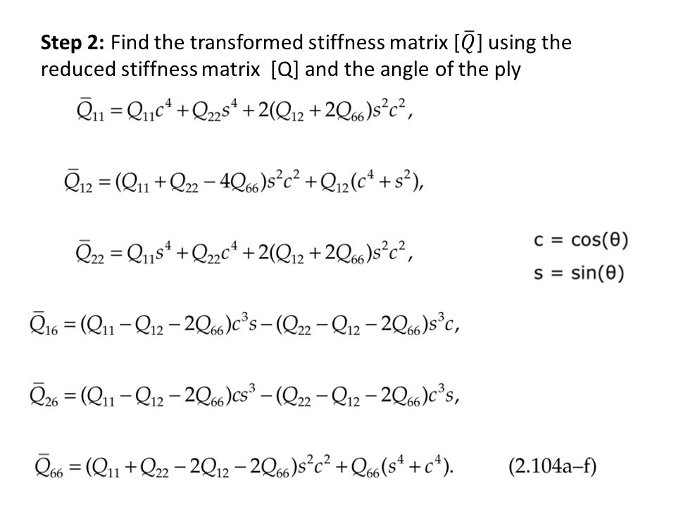 Step 2: Find the transformed stiffness matrix [ 𝑄 ] using the reduced stiffness matrix [Q] and the angle of the ply